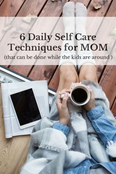 6 Daily Self Care Techniques for MOM