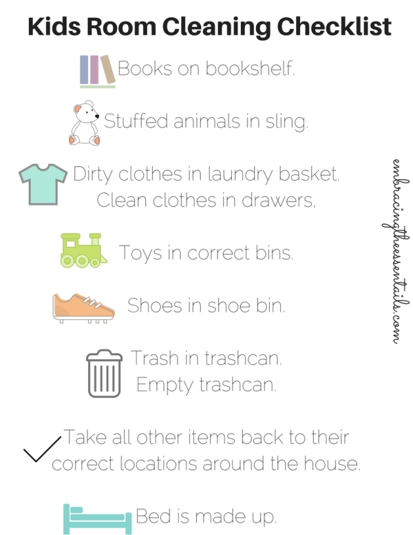 Books on BookshelfStuffed animals in slingDirty clothes in laundry basketClean clothes in drawers, Drawers shut.Toys in correct bins.Shoes in shoe bin.Trash in trashcan. Empty trashcan.T